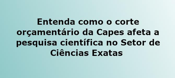 Como o corte orçamentário da Capes afeta o Setor de Ciências Exatas