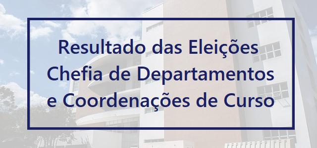 Resultado Eleições para Chefias de Departamento e Coordenações de Curso